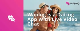 Waplog is a Dating App With Live Video Chat
