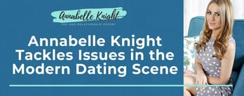 Annabelle Knight Tackles Issues in the Modern Dating Scene
