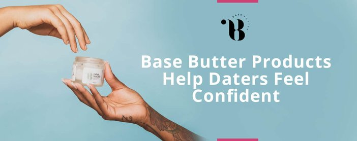 Base Butter Products Help Daters Feel Confident