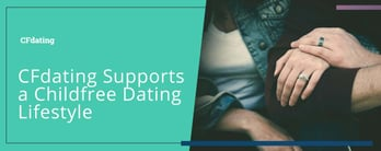 CFdating Supports a Childfree Dating Lifestyle