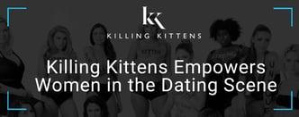 Killing Kittens Empowers Women in the Dating Scene