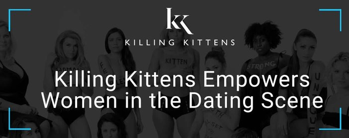 Killing Kittens Empowers Women In The Dating Scene