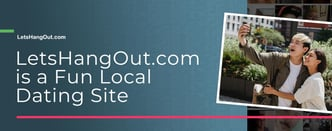 LetsHangOut.com is a Fun Local Dating Site