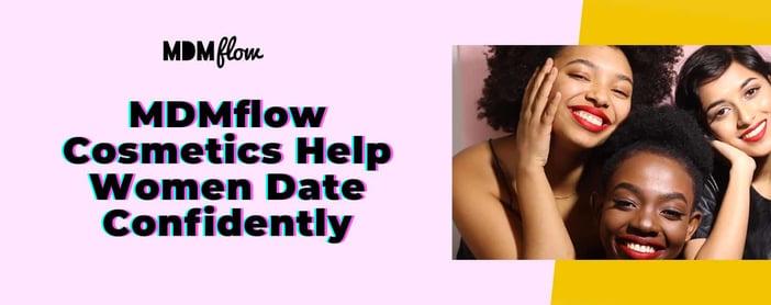 Mdmflow Cosmetics Help Women Date Confidently