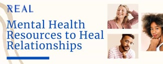 Real: Mental Health Resources to Heal Relationships
