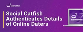 Social Catfish Authenticates Details of Online Daters