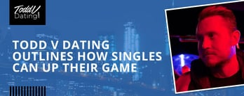 Todd V Dating Outlines How Singles Can Up Their Game