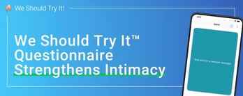 We Should Try It™ Questionnaire Strengthens Intimacy