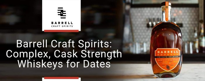 Barrell Craft Spirits Offers Whiskey Blends For Dates