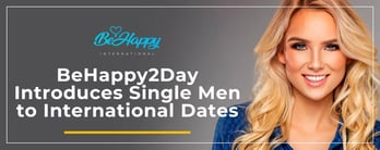 BeHappy2Day Introduces Single Men to International Dates