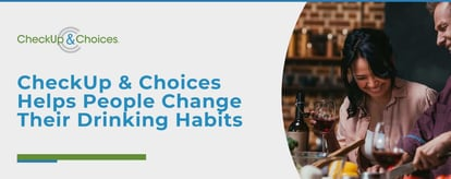CheckUp & Choices Helps People Change Their Drinking Habits