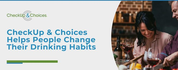 Checkup And Choices Helps People Change Their Drinking