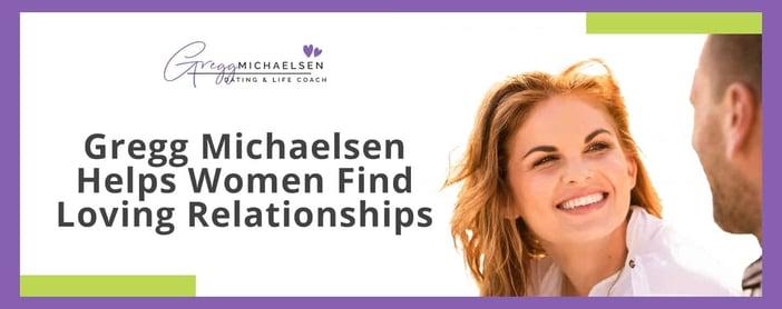 Gregg Michaelsen Helps Women Find Loving Relationships