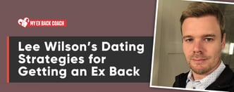 Lee Wilson's Dating Strategies for Getting an Ex Back