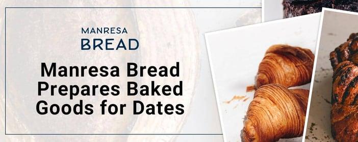 Manresa Bread Prepares Baked Goods For Dates
