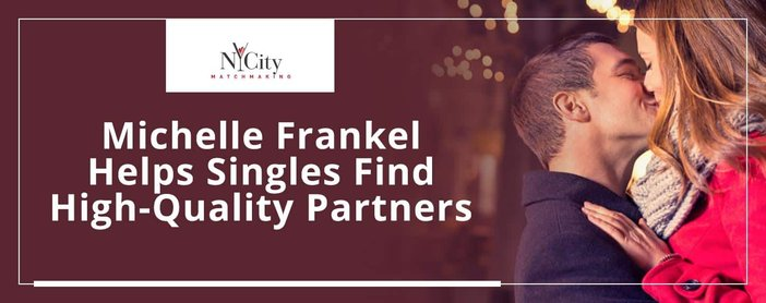 Michelle Frankel Helps Singles Find Quality Partners