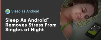 Sleep As Android™ Removes Stress From Singles at Night