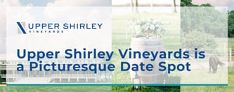 Upper Shirley Vineyards is a Picturesque Date Spot