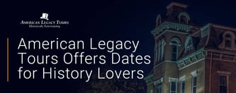 American Legacy Tours Offers Dates for History Lovers