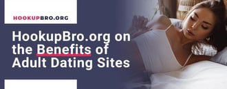 HookupBro.org on the Benefits of Adult Dating Sites