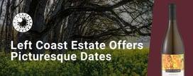 Left Coast Estate Winey Offers Picturesque Dates