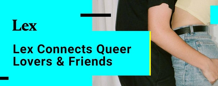 Lex Dating App Connects Queer Lovers