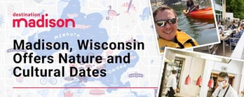 Madison, Wisconsin Offers Nature and Cultural Dates