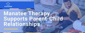 Manatee Therapy Supports Parent-Child Relationships