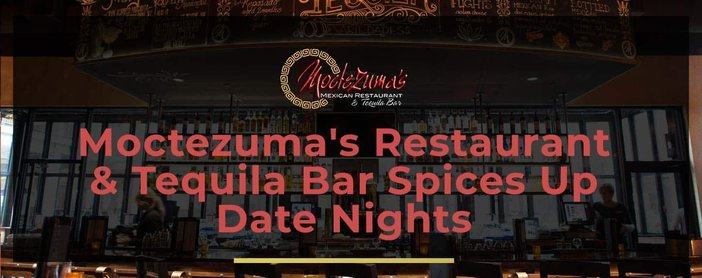 Moctezumas Spices Up Date Nights