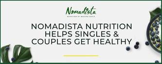 Nomadista Nutrition Helps Singles & Couples Get Healthy
