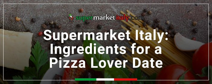 Supermarket Italy Stocks Ingredients For A Pizza Date