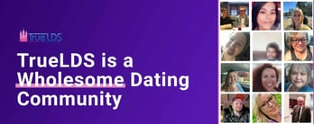 TrueLDS is a Wholesome Dating Community