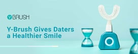 Y-Brush Gives Daters a Healthier Smile & Confidence