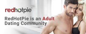 RedHotPie is an Adult Dating Community