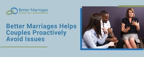 Better Marriages Helps Couples Proactively Avoid Issues