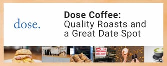 Dose Coffee: Quality Roasts and a Great Date Spot