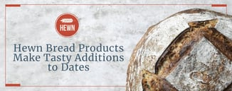 Hewn Bread Products Make Tasty Additions to Dates