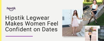 Hipstik Legwear Makes Women Feel Confident on Dates