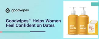 Goodwipes™ Helps Women Feel Confident on Dates