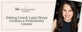Dating Coach Lana Otoya Creates a Femininity Course