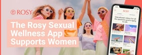 The Rosy Sexual Wellness App Supports Women