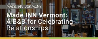 Made INN Vermont: A B&B for Celebrating Relationships