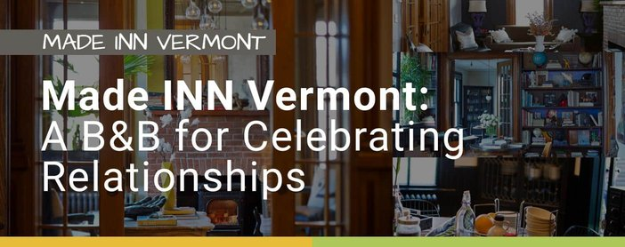 Made Inn Vermont Is A Bed And Breakfast For Celebrating Relationships