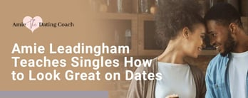 Amie Leadingham Teaches Singles How to Look Great on Dates