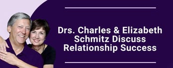 Drs. Charles & Elizabeth Schmitz Discuss Relationship Success