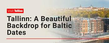Tallinn: A Beautiful Backdrop for Baltic Dates