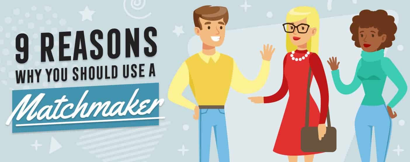 9 Reasons Why You Should Use a Matchmaker