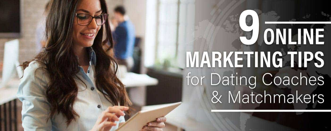 <span style='font-size: 28px;'>9 Online Marketing Tips for Dating Coaches & Matchmakers</span>
