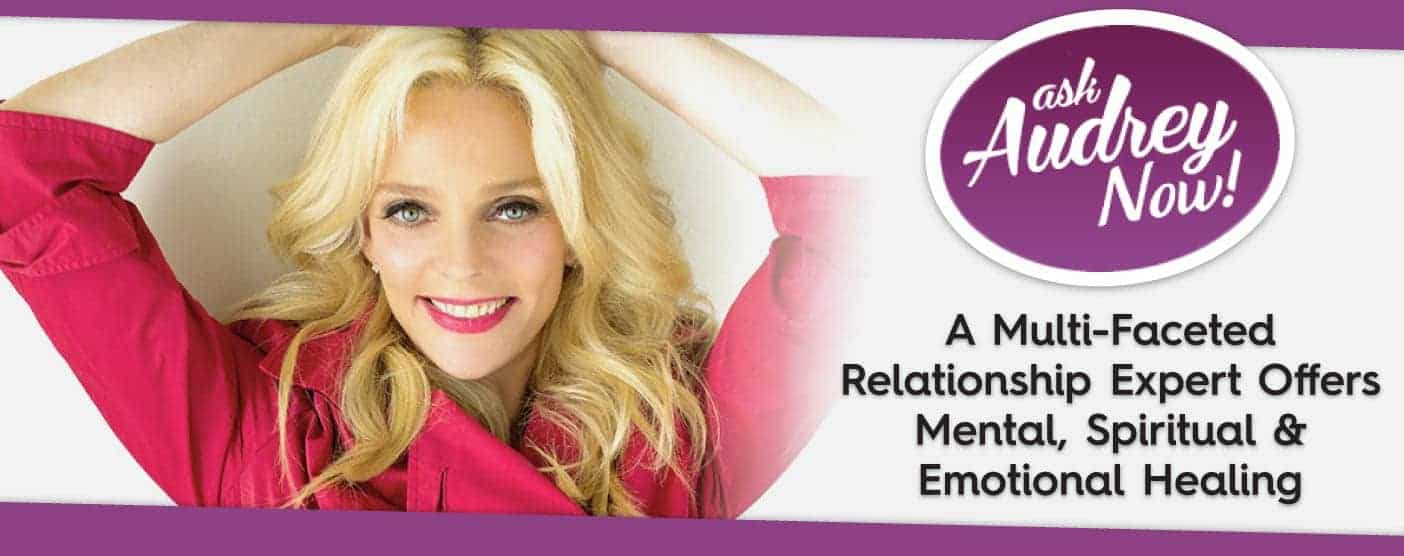 Ask Audrey Now! — A Multi-Faceted Relationship Expert Offers Emotional Healing