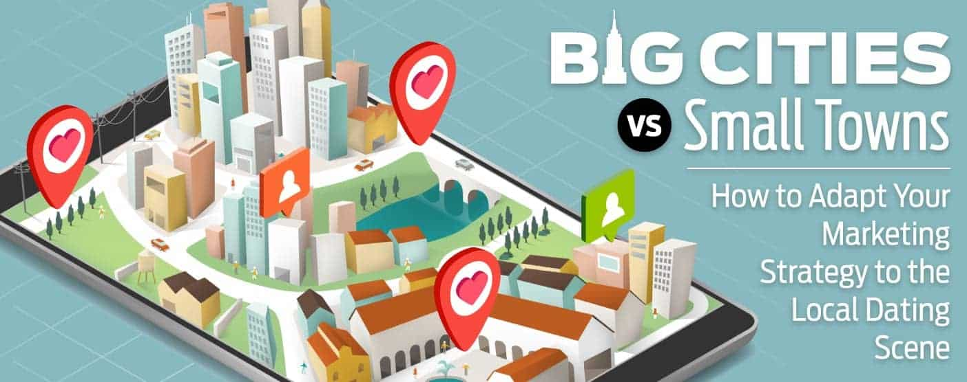 Big Cities vs. Small Towns: How to Adapt Your Marketing Strategy to the Local Dating Scene
